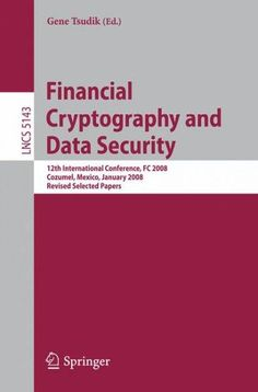 Financial Cryptography and Data Security: 12th International Conference, FC 2008, Cozumel, Mexico, January 28-31,...