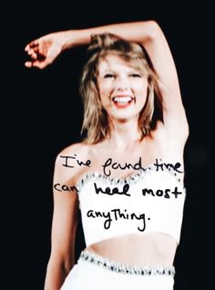 """I found time can heal almost anything,"" The trendy Taylor reports. We find this information as amazing advice. Thanks Taylor! :)"