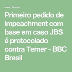 Primeiro pedido de impeachment com base em caso JBS é protocolado contra Temer - BBC Brasil