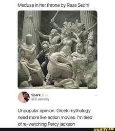 greek statue Medusa in her throne by Reza Sedhi Unpopular opinion: Greek mythology need more live action movies. I'm tired of re-watching Percyjackson popular memes on the site Greek Memes, Funny Greek, Greek And Roman Mythology, Greek Gods, Medusa Greek Mythology, Live Action Movie, Action Movies, Oncle Rick, Statues