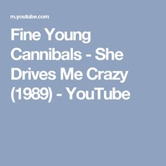Fine Young Cannibals - She Drives Me Crazy (1989) - YouTube