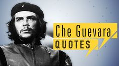 Che Guevara QUOTES   quick up QUOTES
