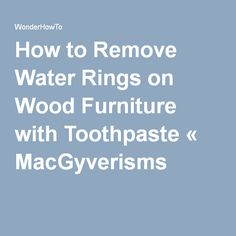 1000 Ideas About Remove Water Rings On Pinterest How To Remove Water Stains And Water Rings