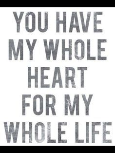 My whole heart, no one else is even close! I love you so much and I love how you tell me I have your whole heart too. The Words, True Love, Quotes To Live By, Me Quotes, Girly Quotes, Qoutes, Romance Quotes, Night Quotes, Wall Quotes