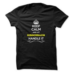[Best name for t-shirt] Keep Calm and Let KIRSCHBAUM Handle it Free Ship Hoodies, Tee Shirts