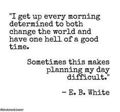 Me too E.B. White.