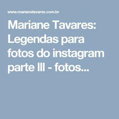 Mariane Tavares: Legendas para fotos do instagram parte lll - fotos...