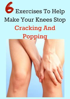 6 Exercises to Help Make Your Knees Stop Cracking and Popping  http://fitwomenforlife.com/6-exercises-knees-stop-cracking-popping/
