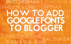 How To Add Google Fonts to Blogger