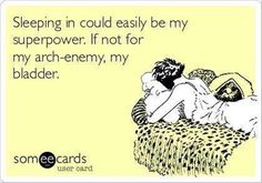 """""""Sleeping in cold easily be my superpower. IF not for my arch-enemy, my bladder."""" FROM: Dump A Day Funny Pictures Of The Day - 120 Pics Thing 1, Pregnancy Humor, Belly Laughs, I Love To Laugh, E Cards, Funny Cards, I Smile, I Laughed, Laughter"""