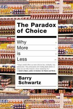The paradox of choice : why more is less by Barry Schwartz.  Click the cover image to check out or request the non-fiction kindle.