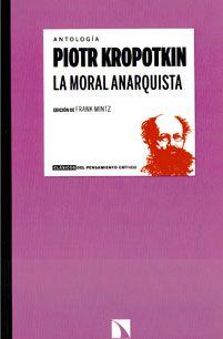 La moral anarquista / Piotr Kropotkin ; edición de Frank Mintz