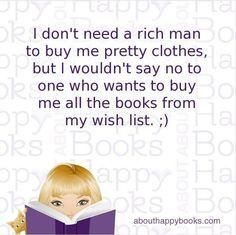 """"""" No necesito un hombre rico que me compre bonitos vestidos, pero no diría que no a quien me compre todos los libros de mi lista de deseos """""""