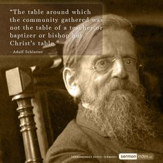 """The table around which the community gathered was not the table of a teacher or baptizer or bishop but Christ's table."" - Adolf Schlatter #assembling #christ #lordstable"