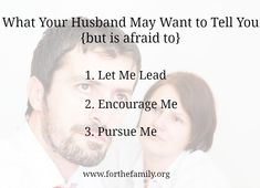 While I know every couple and situation is different, the following are three things your husband just may want to tell you (in love of course)