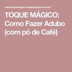 TOQUE MÁGICO: Como Fazer Adubo (com pó de Café)