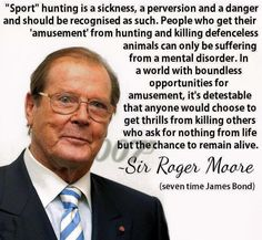 """""""Roger Moore says the truth about trophy hunting animals. Roger Moore, Trophy Hunting, Fox Hunting, Stop Animal Cruelty, Think, Mental Disorders, Statements, Animal Welfare, Animal Quotes"""