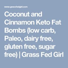 Coconut and Cinnamon Keto Fat Bombs (low carb, Paleo, dairy free, gluten free, sugar free) | Grass Fed Girl