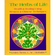 """The Herbs of Life: Health & Healing Using Western & Chinese Techniques [Paperback]. """"Describes the use of both Western and Chinese herbs.""""- natural Health May-June 1997  Leslie Tierra (Author)"""
