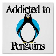 """""""Addicted to Penguins."""" :) #penguin #print #poster"""