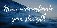 Never underestimate your strength. You are much stronger than you give yourself credit for. #lifequotes #motivational