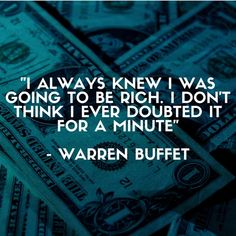 """""""i Always Knew I Was Going to Be Rich. I Don't Think I Ever Doubted It for a Minute"""" - Warren Buffet . #Buffet #dont #doubted #knew #minute #OC #QuotesPorn #rich #Warren. See more: https://dearquote.com/i-always-knew-i-was-going-to-be-rich-i-dont-think-i-ever-doubted-it-for-a-minute-warren-buffet-500-x-500-oc/"""