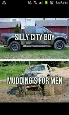 """Some unknowing people might consider this a """"redneck"""" thing, all I know is its good clean(?) fun and I'm glad my son is doing this than clubbing, but to each their own. Jacked Up Trucks, Cool Trucks, Big Trucks, Chevy Trucks, Mudding Trucks, Mudding Girls, Lifted Chevy, Truck Memes, Truck Quotes"""