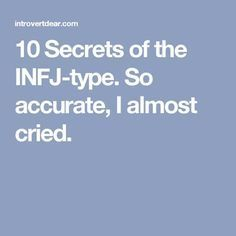 10 Secrets of the INFJ-type. So accurate, I almost cried.