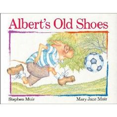 Alberts old shoes were better than the new ones he begged his mother for. Loved this book when I was little.