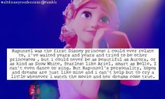 This person is me...that's the reason I cry during this film, it gives me hope that one day I can be as brave as Rapunzel, and I also love that she didn't have to find a prince but found love on accident :)