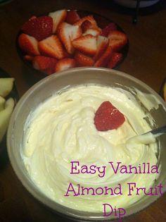 Easy vanilla almond fruit dip -- vanilla pudding mix, milk, cool whip, almond extract.