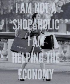 I am not a shopaholic, I am helping the economy! - I am not a shopaholic, I am helping the economy! Great Quotes, Quotes To Live By, Me Quotes, Funny Quotes, Inspirational Quotes, Beauty Quotes, Funny Fashion Quotes, Blair Quotes, Sensible Quotes