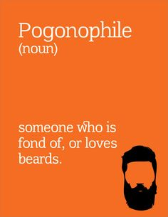 Pogonophile-ahaha there's a word for everything. And I have this.