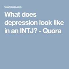 What does depression look like in an INTJ? - Quora
