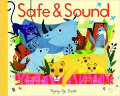 Safe & Sound (Hardcover) In this simple rhyming text accompanied by Loris Lora's stunning illustrations, children are introduced to a whole host of baby animals and their homes. All children &#…