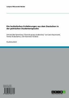 Die lexikalischen Entlehnungen aus dem Deutschen in der polnischen Studentensprache (German Edition) by Justyna Wieczorek-Hecker. $18.07. Publisher: GRIN Verlag GmbH; 1. edition (June 1, 2005). 52 pages