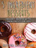 Free Kindle Book -  [Cookbooks & Food & Wine][Free] Five Ingredient Desserts: Dessert Recipes With 5 Ingredients or Less (Quick and Easy Cooking Book 3)
