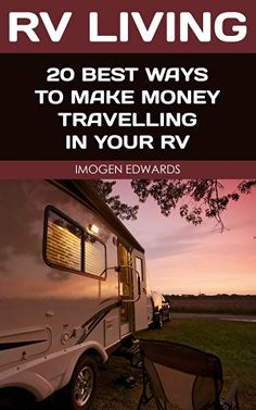 RV Living: 20 Best Ways To Make Money Travelling In Your RV: (RV Living for beginners Motorhome Living rv living in the century) (rv buying guide . rv travel guide rv trips rv full time) by [Edwards Imogen] Make Money Traveling, Travel Money, Rv Travel, How To Make Money, Travel Guide, Travel Nursing, Travel Ideas, Camper Life, Rv Life