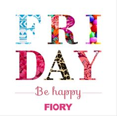 FRIDAY!!! Be Happy with FIORY!!