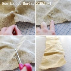How To Cut Burlap Straight: Pull one strand of burlap all the way out. This will create a line straight across for you to cut along. This gives you a nice straight line and helps prevent some of the shedding that burlap is so famous for.