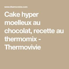 Cake hyper moelleux au chocolat, recette au thermomix - Thermovivie