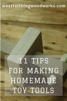 11 tips for making homemade wooden toys for kids. These tips help you make better and safer wooden toys for kids.