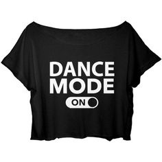 ASA Women's Crop Top Dance T-shirt Quote Dance Mode On Shirt Ballet... (23 AUD) ❤ liked on Polyvore featuring tops, t-shirts, crop top, crop tee, ballet top, t shirt and shirt tops