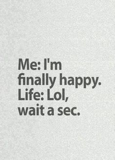 Funny pictures about Just When You Thought You Were Finally Happy. Oh, and cool pics about Just When You Thought You Were Finally Happy. Also, Just When You Thought You Were Finally Happy photos. Reality Quotes, Mood Quotes, Sarcastic Quotes, True Quotes, Laugh Quotes, Quotes 2016, Quotes Quotes, Loner Quotes, Rest Quotes