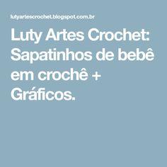 Luty Artes Crochet: Sapatinhos de bebê em crochê + Gráficos.