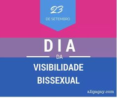 Viva todas e todos os bissexuais e vamos acabar com a Bifobia.