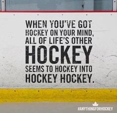 Lol Your to busy thinking about hockey all you hear from people is hockey.