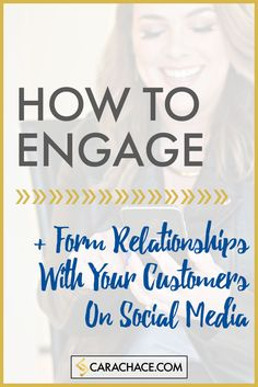 How To Engage + Form Relationships With Your Customers On Social Media - social media marketing, content marketing, social media strategy, small business. carachace.com