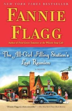 """""""A beautifully told tale, world-class humor, and characters who live forever in a grateful reader's world. Fannie Flagg keeps getting better and better. The All-Girl Filling Station's Last Reunion proves it.""""—Pat Conroy"""