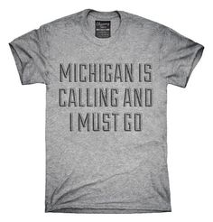 Michigan Is Calling and I Must Go T-Shirt, Hoodie, Tank Top